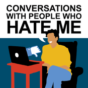 Podcast Conversations with People Who Hate Me