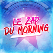 Podcast Le Zap du Morning !