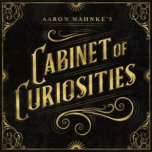 Podcast Aaron Mahnke's Cabinet of Curiosities
