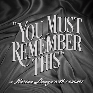 Podcast You Must Remember This