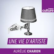 Podcast Une Vie d'artiste - France Culture