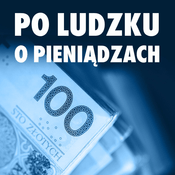 Podcast Po Ludzku o Pieniądzach