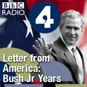 Podcast Letter from America by Alistair Cooke: The Bush Jr Years (2001- 2004)