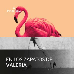 Podcast En los zapatos de Valeria