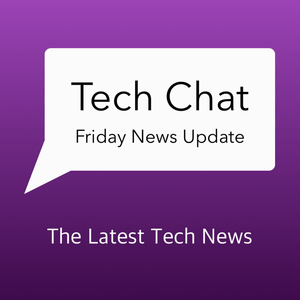 Podcast Tech Chat with David Cannon's Friday News Update